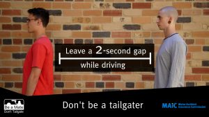 Leave a 2-second gap while driving. Don't be a tailgater.